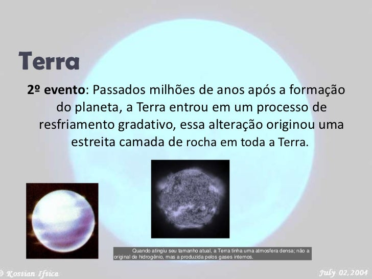 Terra<br />2º evento: Passados milhões de anos após a formação do planeta, a Terra entrou em um processo de resfriamento g...