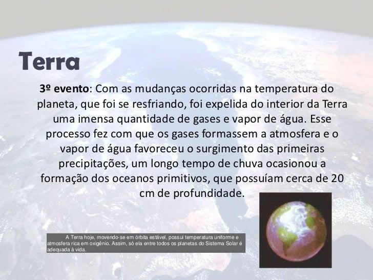 Terra<br />3º evento: Com as mudanças ocorridas na temperatura do planeta, que foi se resfriando, foi expelida do interior...