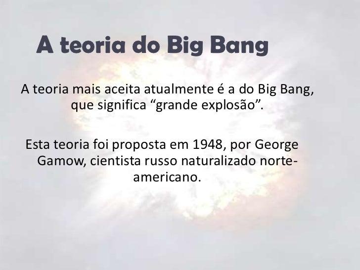 """A teoria do Big Bang<br />A teoria mais aceita atualmente é a do Big Bang, que significa """"grande explosão"""".<br />Esta teor..."""