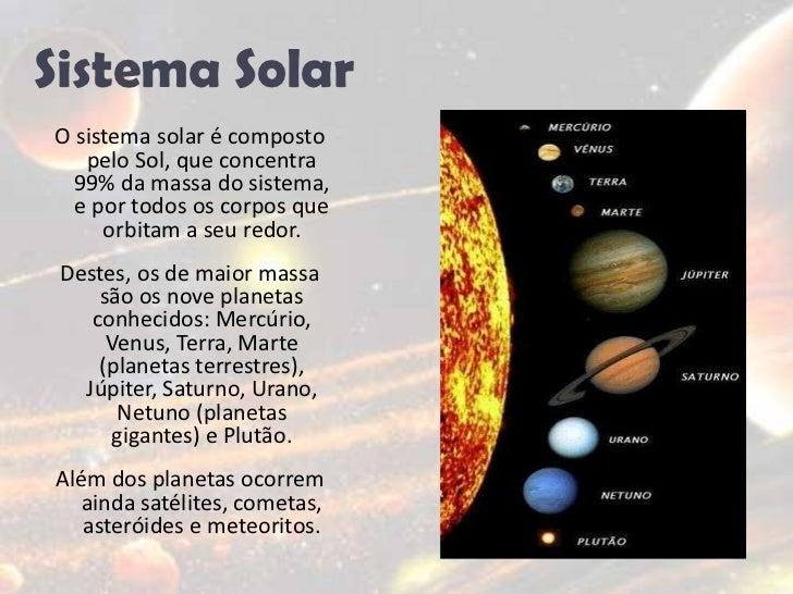 Sistema Solar<br />O sistema solar é composto pelo Sol, que concentra 99% da massa do sistema, e por todos os corpos que o...