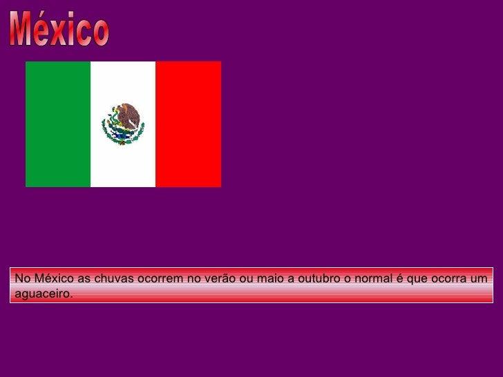 México No México as chuvas ocorrem no verão ou maio a outubro o normal é que ocorra um aguaceiro.