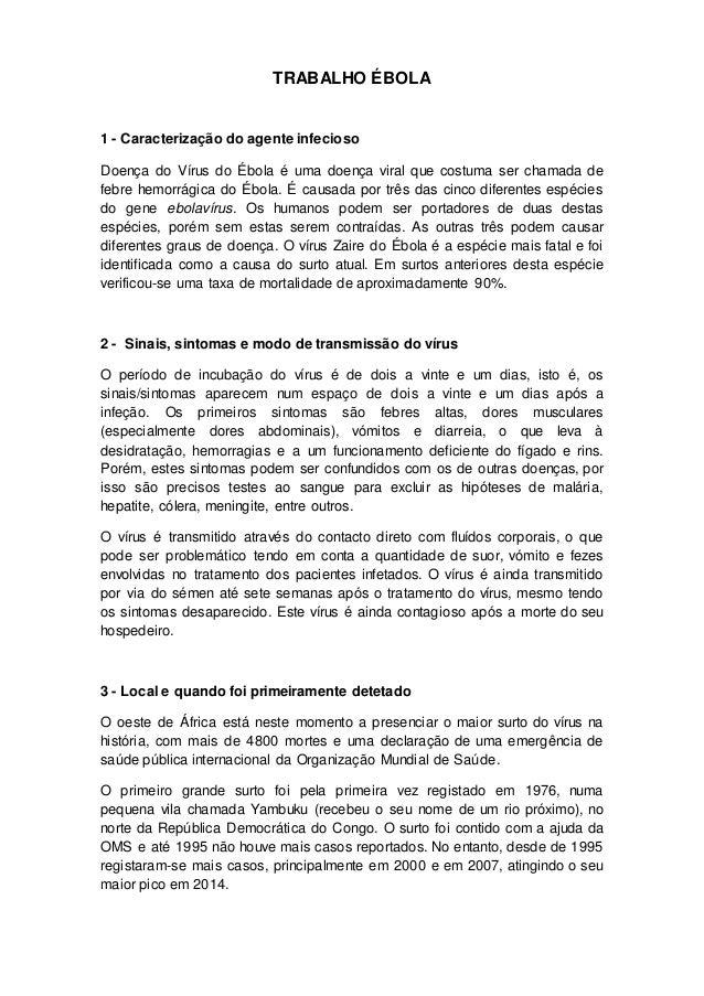 TRABALHO ÉBOLA 1 - Caracterização do agente infecioso Doença do Vírus do Ébola é uma doença viral que costuma ser chamada ...