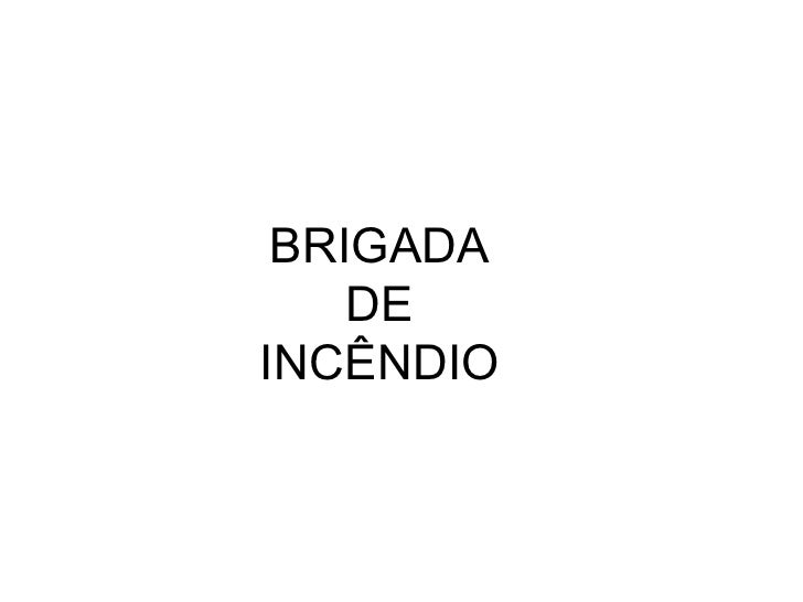BRIGADA    DEINCÊNDIO