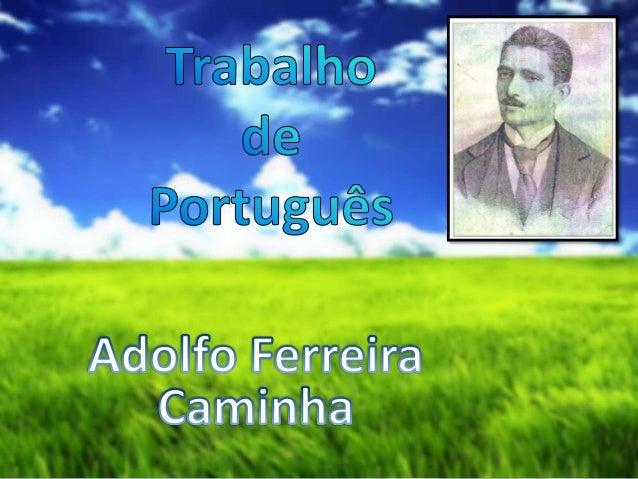 Adolfo Caminha (1867-1897 nasceu em  Aracati, no Ceará, no dia 29 de maio de  1867. Ainda na infância se mudou com a  famí...