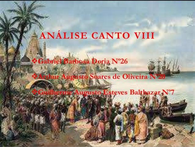 ANÁLISE CANTO VIII Gabriel Barbosa Doria Nº26 Arthur Augusto Soares de Oliveira Nº20 Guilherme Augusto Esteves Balthaza...