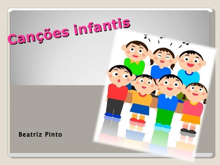 Canções infantis  Beatriz Pinto