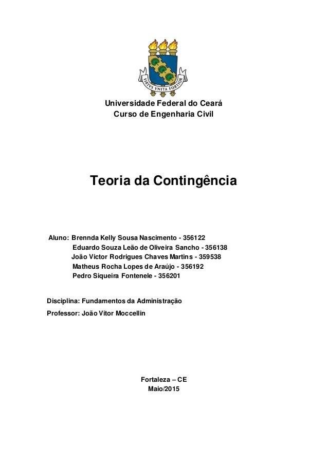 Universidade Federal do Ceará Curso de Engenharia Civil Teoria da Contingência Aluno: Brennda Kelly Sousa Nascimento - 356...