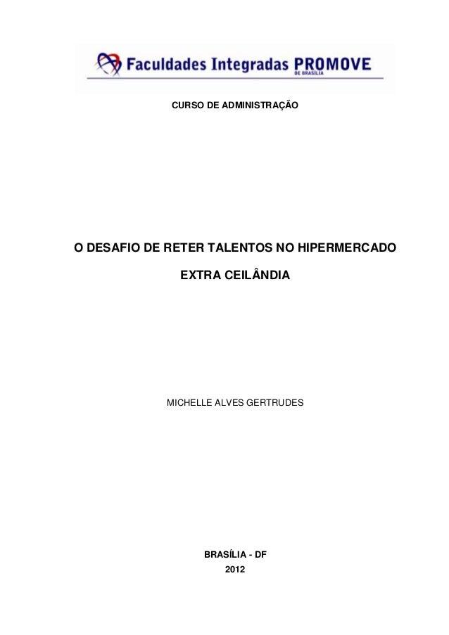 CURSO DE ADMINISTRAÇÃOO DESAFIO DE RETER TALENTOS NO HIPERMERCADOEXTRA CEILÂNDIAMICHELLE ALVES GERTRUDESBRASÍLIA - DF2012