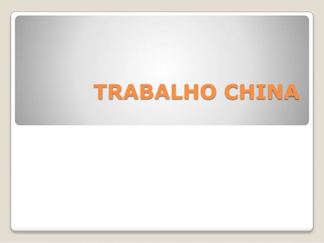 TRABALHO CHINA