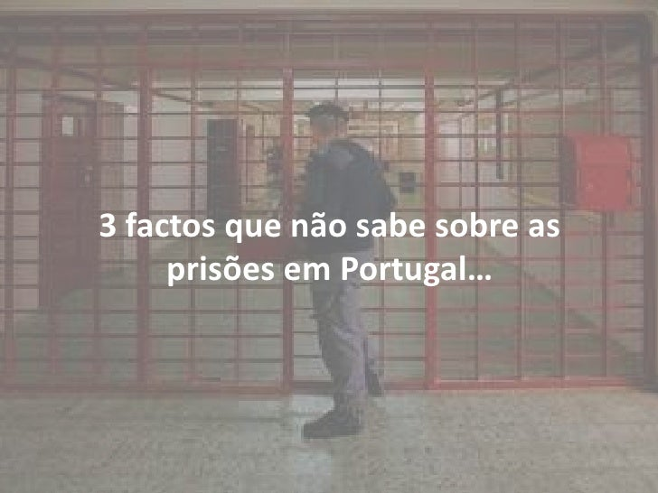 3 factos que não sabe sobre as     prisões em Portugal…