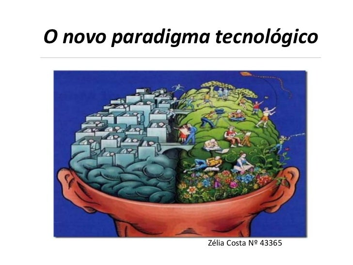 O novo paradigma tecnológico                Zélia Costa Nº 43365