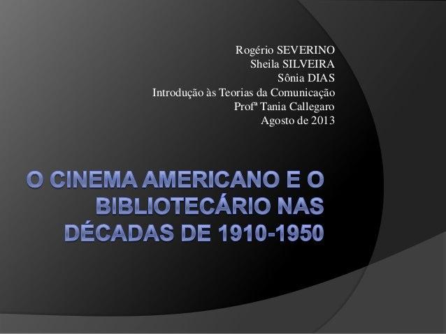 Rogério SEVERINO Sheila SILVEIRA Sônia DIAS Introdução às Teorias da Comunicação Profª Tania Callegaro Agosto de 2013