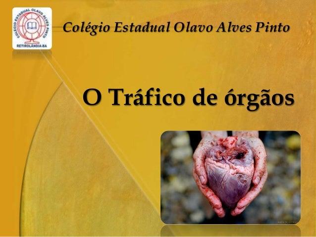 Colégio Estadual Olavo Alves Pinto O Tráfico de órgãos