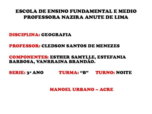 ESCOLA DE ENSINO FUNDAMENTAL E MEDIO PROFESSORA NAZIRA ANUTE DE LIMA DISCIPLINA: GEOGRAFIA PROFESSOR: CLEDSON SANTOS DE ME...