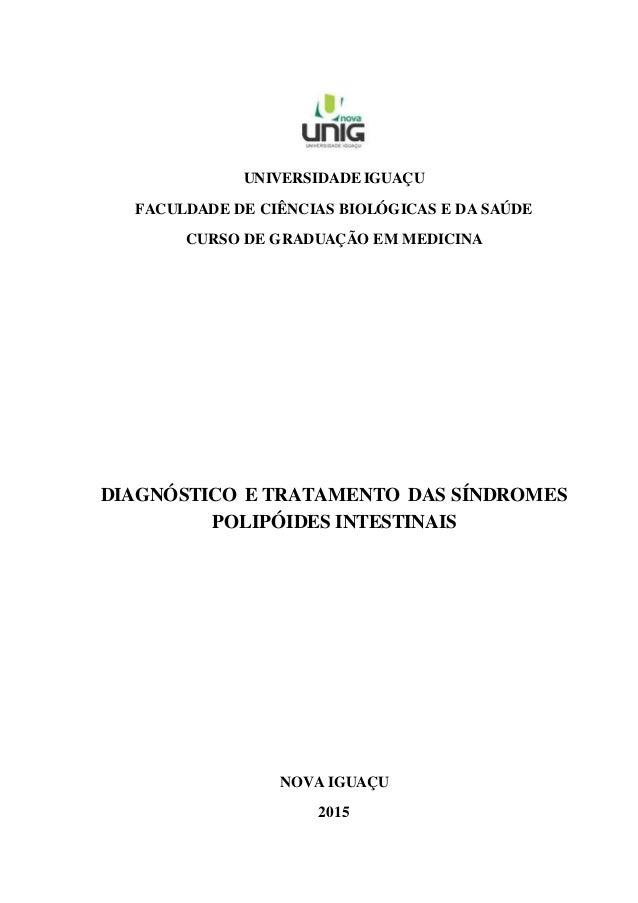 1 UNIVERSIDADE IGUAÇU FACULDADE DE CIÊNCIAS BIOLÓGICAS E DA SAÚDE CURSO DE GRADUAÇÃO EM MEDICINA DIAGNÓSTICO E TRATAMENTO ...