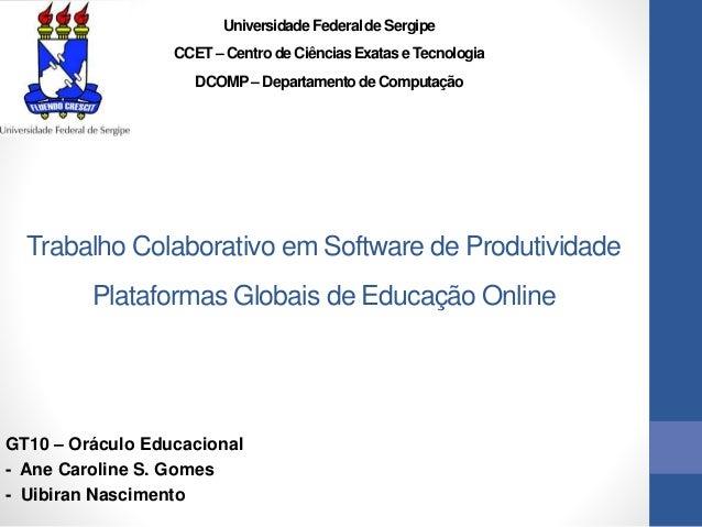 Trabalho Colaborativo em Software de Produtividade Plataformas Globais de Educação Online GT10 – Oráculo Educacional - Ane...