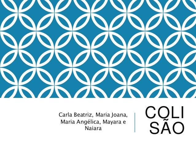 COLI SÃO Carla Beatriz, Maria Joana, Maria Angélica, Mayara e Naiara