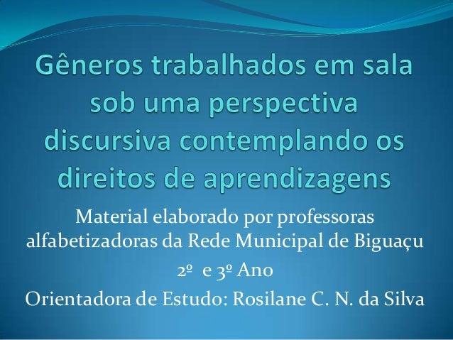 Material elaborado por professoras alfabetizadoras da Rede Municipal de Biguaçu 2º e 3º Ano Orientadora de Estudo: Rosilan...