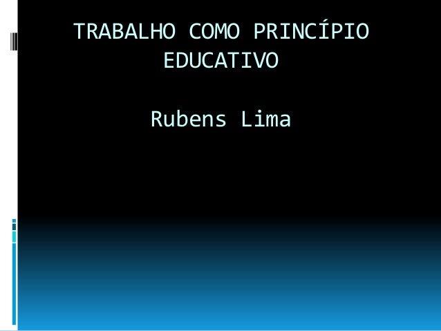 TRABALHO COMO PRINCÍPIO EDUCATIVO Rubens Lima