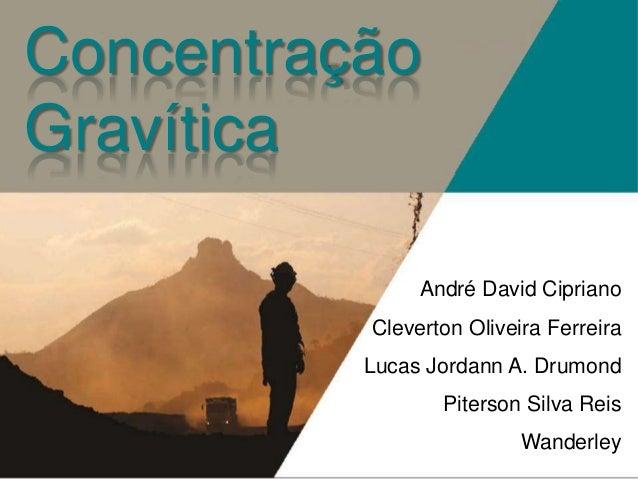 Concentração Gravítica André David Cipriano Cleverton Oliveira Ferreira Lucas Jordann A. Drumond Piterson Silva Reis Wande...