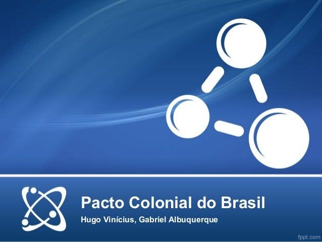 Pacto Colonial do Brasil Hugo Vinícius, Gabriel Albuquerque