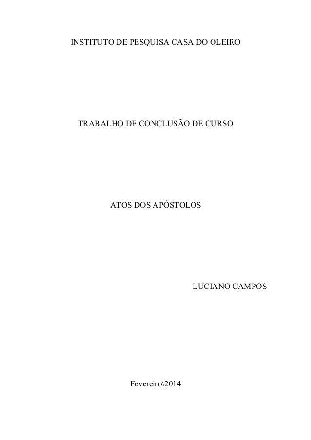 INSTITUTO DE PESQUISA CASA DO OLEIRO TRABALHO DE CONCLUSÃO DE CURSO ATOS DOS APÓSTOLOS LUCIANO CAMPOS Fevereiro2014