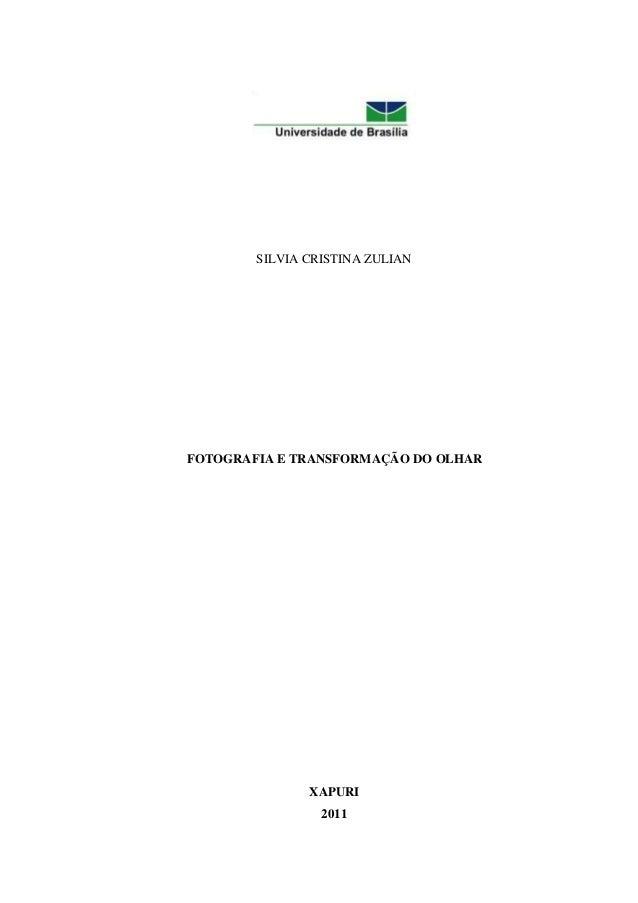 SILVIA CRISTINA ZULIANFOTOGRAFIA E TRANSFORMAÇÃO DO OLHAR               XAPURI                 2011