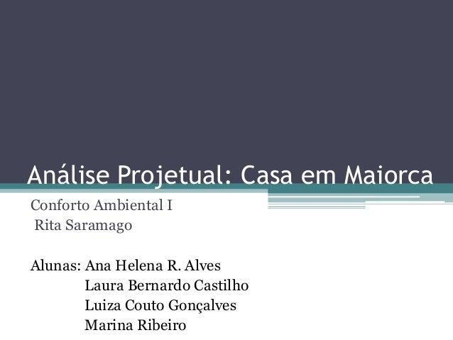 Análise Projetual: Casa em Maiorca  Conforto Ambiental I  Rita Saramago  Alunas: Ana Helena R. Alves  Laura Bernardo Casti...