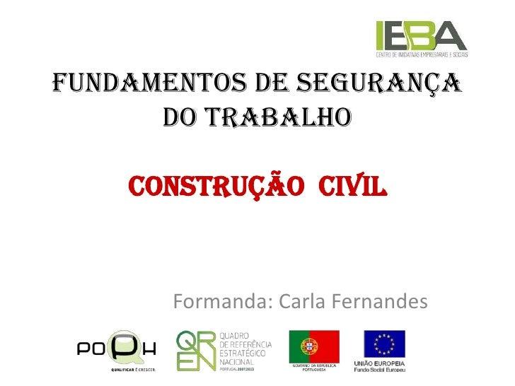 Fundamentos de segurança do TrabalhoConstrução  Civil<br />Formanda: Carla Fernandes<br />