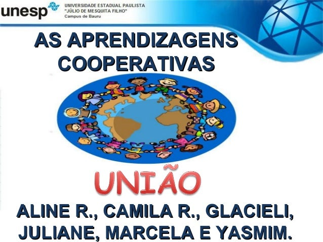 AS APRENDIZAGENS   COOPERATIVASALINE R., CAMILA R., GLACIELI,JULIANE, MARCELA E YASMIM.