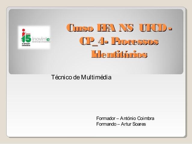 Curso EFA NS UFCD-Curso EFA NS UFCD- CP_4- ProcessosCP_4- Processos IdentitáriosIdentitários Técnico deMultimédia Formador...