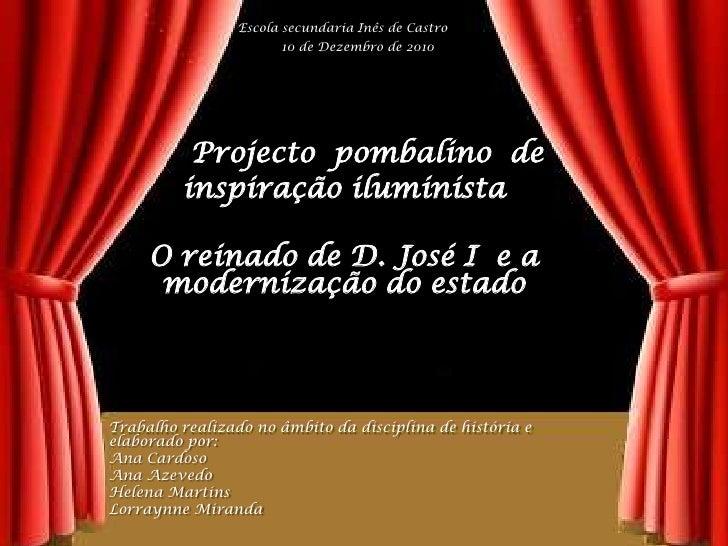 Escola secundaria Inês de Castro <br />10 de Dezembro de 2010<br />Projecto  pombalino  de <br />inspiração iluminista<br ...