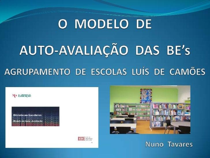 O  MODELO  DE  AUTO-AVALIAÇÃO  DAS  BE'sAGRUPAMENTO  DE  ESCOLAS  LUÍS  DE  CAMÕESNuno  Tavares<br />