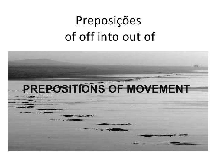 Preposições  of off into out of PREPOSITIONS OF MOVEMENT
