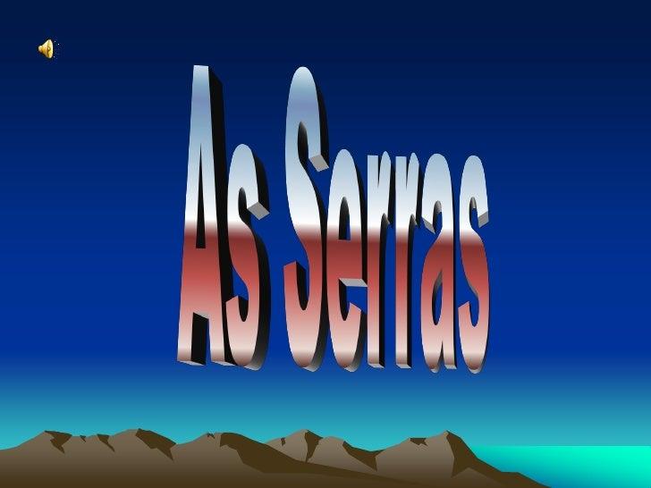 •   As principais Serras :•   Peneda•   Gerês•   Montesinho•   Marão•   Montemuro•   Estrela•   Malcata•   Montejunto•   S...