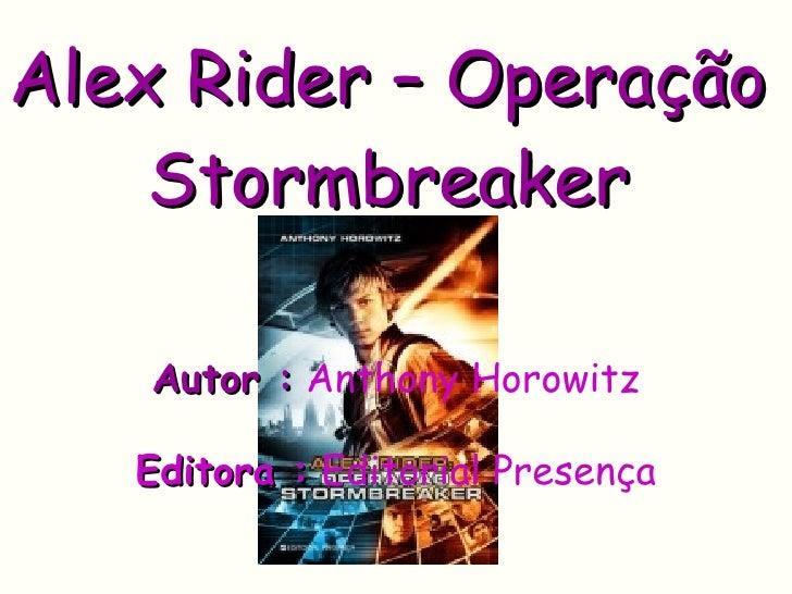 Alex Rider – Operação Stormbreaker Autor :   Anthony Horowitz Editora :  Editorial Presença