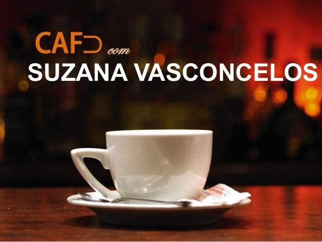 CAF⊃ com SUZANA VASCONCELOS