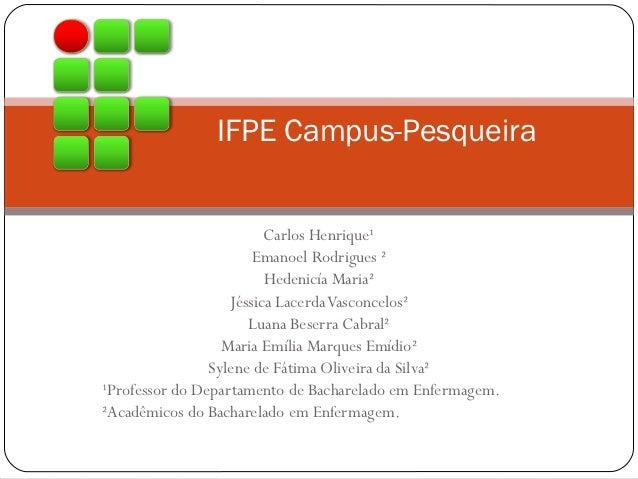 IFPE Campus-Pesqueira                         Carlos Henrique¹                       Emanoel Rodrigues ²                  ...