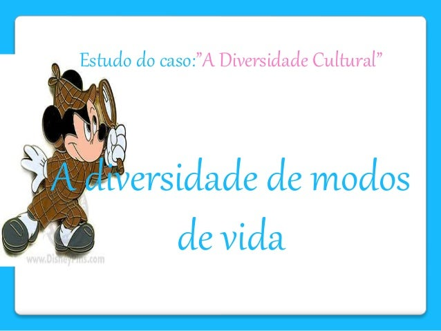 "Estudo do caso:""A Diversidade Cultural"" A diversidade de modos de vida"