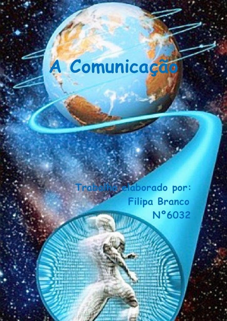 A Comunicação       Trabalho elaborado por:             Filipa Branco                   Nº6032