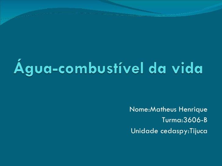 Nome:Matheus Henrique Turma:3606-B Unidade cedaspy:Tijuca