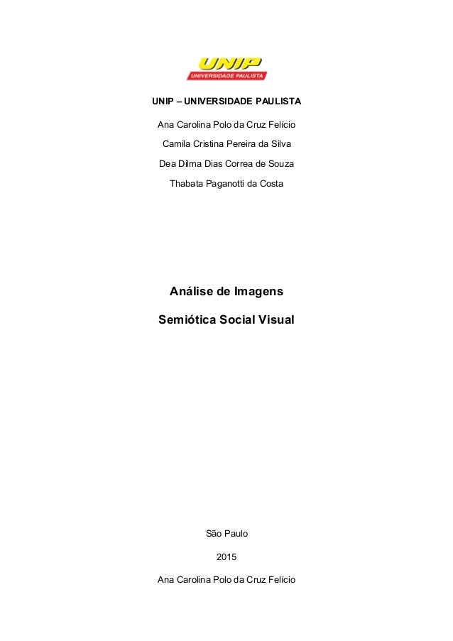 UNIP – UNIVERSIDADE PAULISTA Ana Carolina Polo da Cruz Felício Camila Cristina Pereira da Silva Dea Dilma Dias Correa de S...