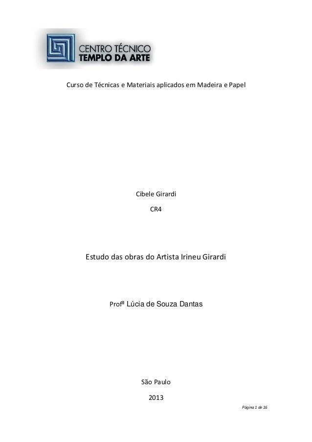 Curso de Técnicas e Materiais aplicados em Madeira e Papel  Cibele Girardi CR4  Estudo das obras do Artista Irineu Girardi...