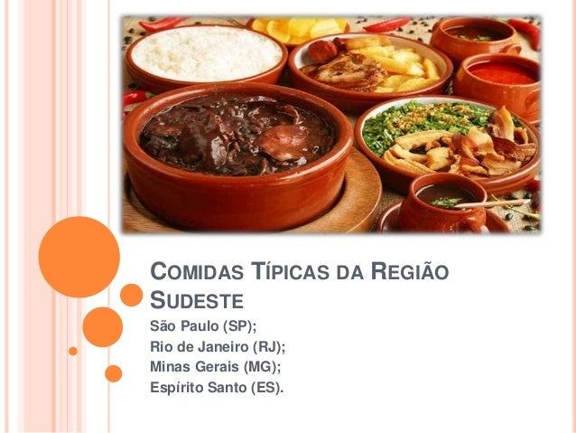 COMIDAS TÍPICAS DA REGIÃO SUDESTE São Paulo (SP); Rio de Janeiro (RJ); Minas Gerais (MG); Espírito Santo (ES).