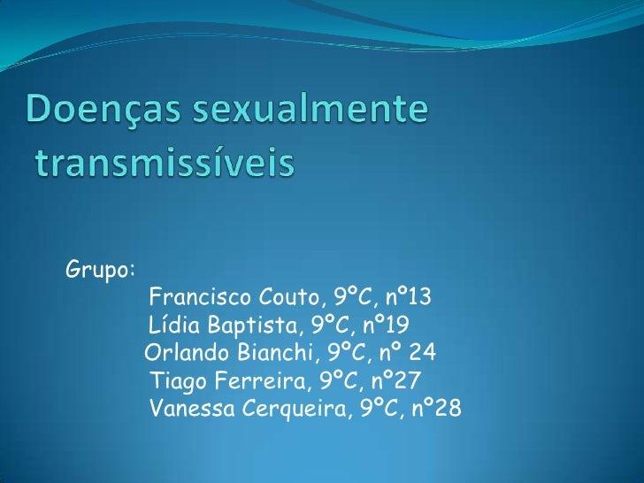 Doenças sexualmente transmissíveis <br />Grupo:            Francisco Couto, 9ºC, nº13            Lídia Baptista, 9ºC, nº19...
