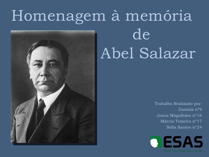 Homenagem à memória             de         Abel Salazar                Trabalho Realizado por:                           D...