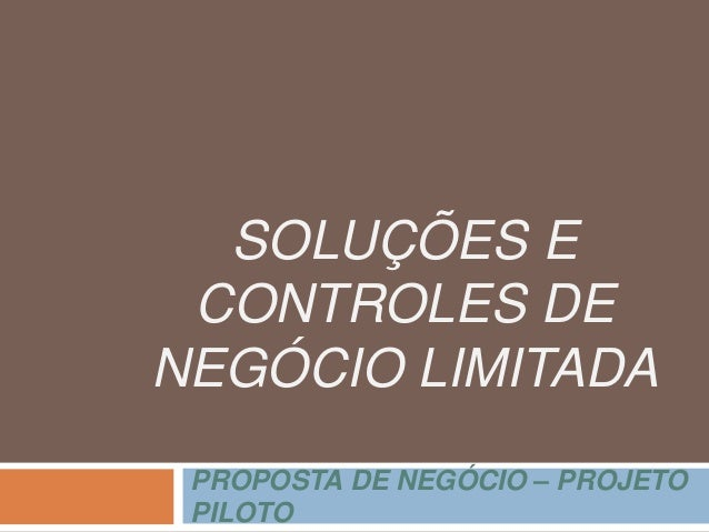 SOLUÇÕES E CONTROLES DE NEGÓCIO LIMITADA PROPOSTA DE NEGÓCIO – PROJETO PILOTO