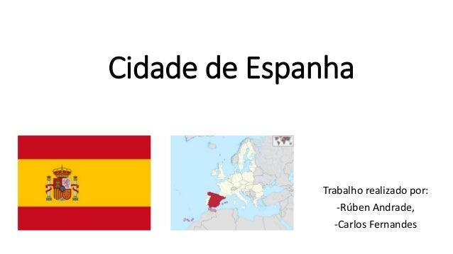 Cidade de Espanha Trabalho realizado por: -Rúben Andrade, -Carlos Fernandes
