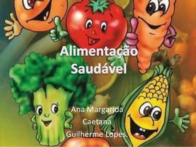 Ana Margarida     CaetanaGuilherme Lopes.