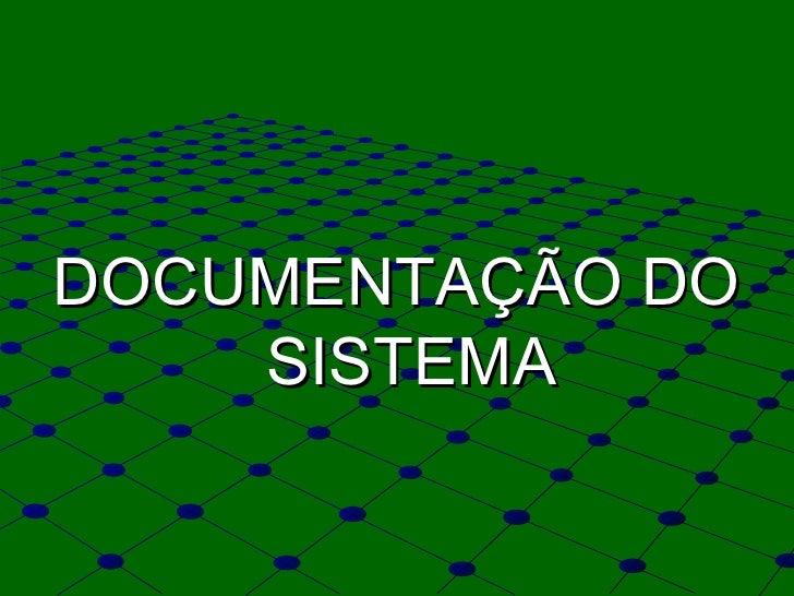 <ul><li>DOCUMENTAÇÃO DO SISTEMA </li></ul>
